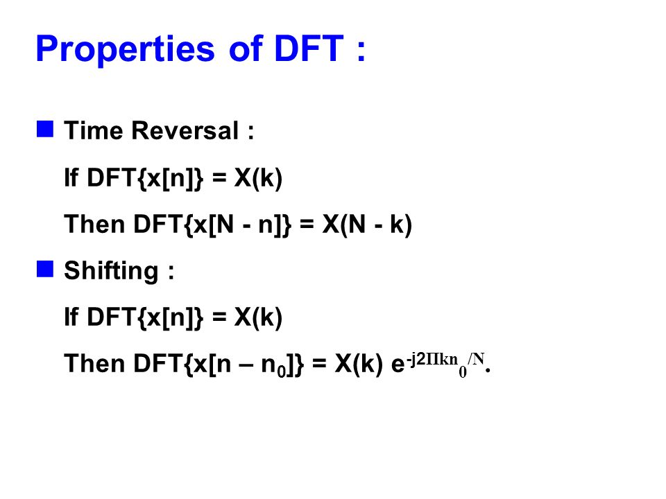 Properties of DFT : Time Reversal : If DFT{x[n]} = X(k)